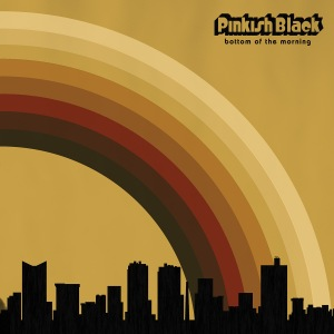 Pinkish Black - Bottom of the Morning