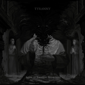 Tyranny - Aeons in Tectonic Interment